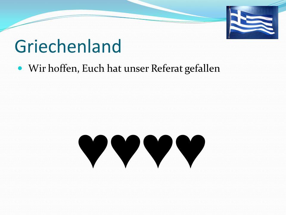 Griechenland Wir hoffen, Euch hat unser Referat gefallen ♥♥♥♥