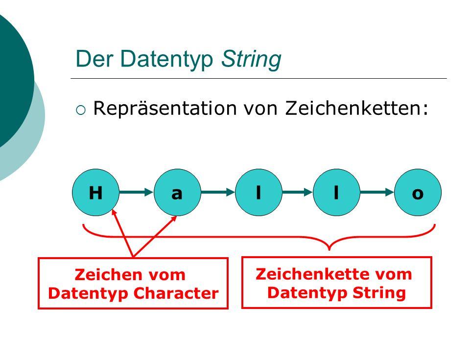 Der Datentyp String Repräsentation von Zeichenketten: H a l l o