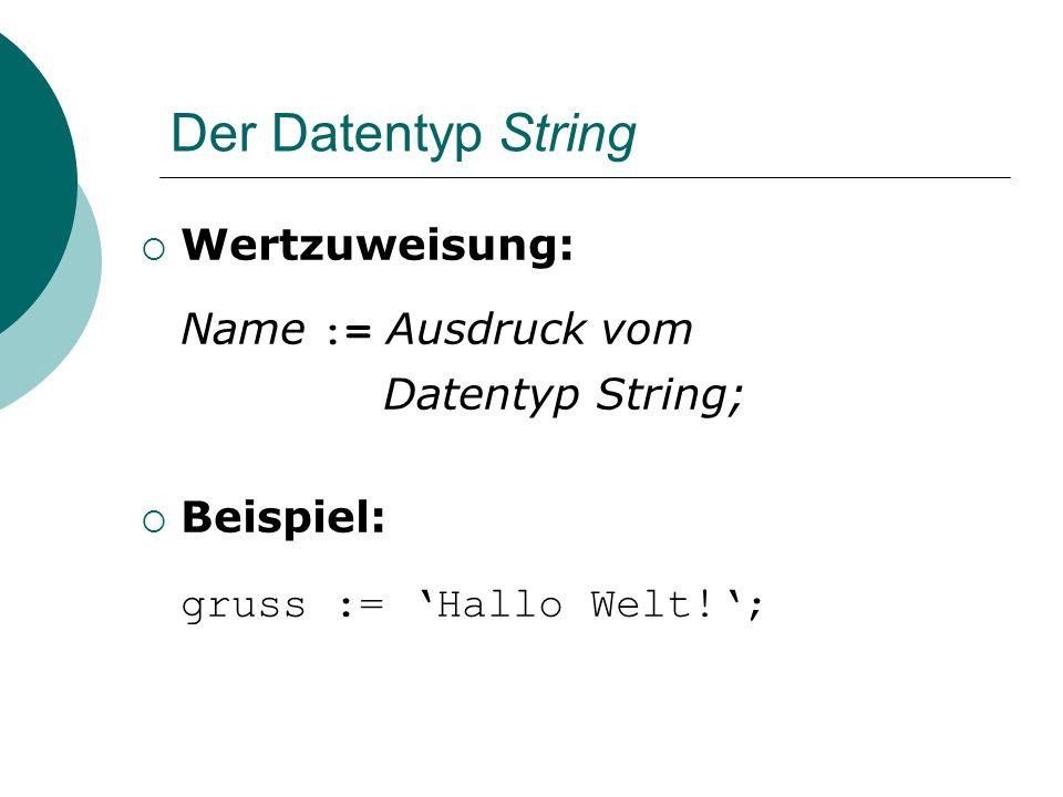 Der Datentyp String Wertzuweisung: Name := Ausdruck vom