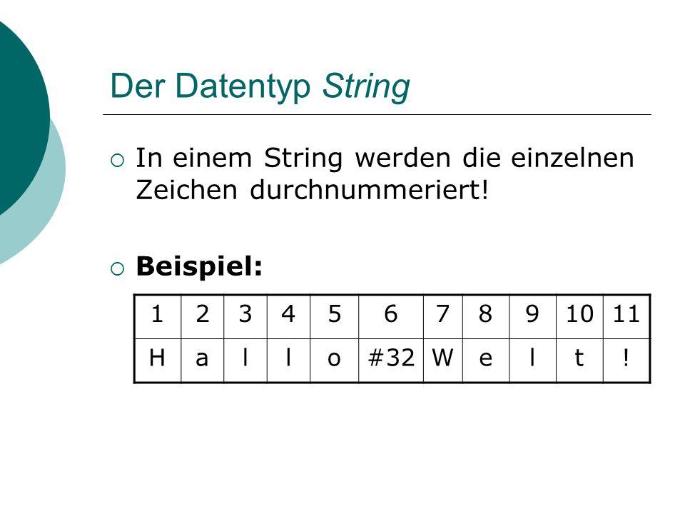 Der Datentyp String In einem String werden die einzelnen Zeichen durchnummeriert! Beispiel: 1. 2.
