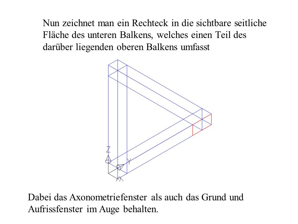 Nun zeichnet man ein Rechteck in die sichtbare seitliche Fläche des unteren Balkens, welches einen Teil des darüber liegenden oberen Balkens umfasst