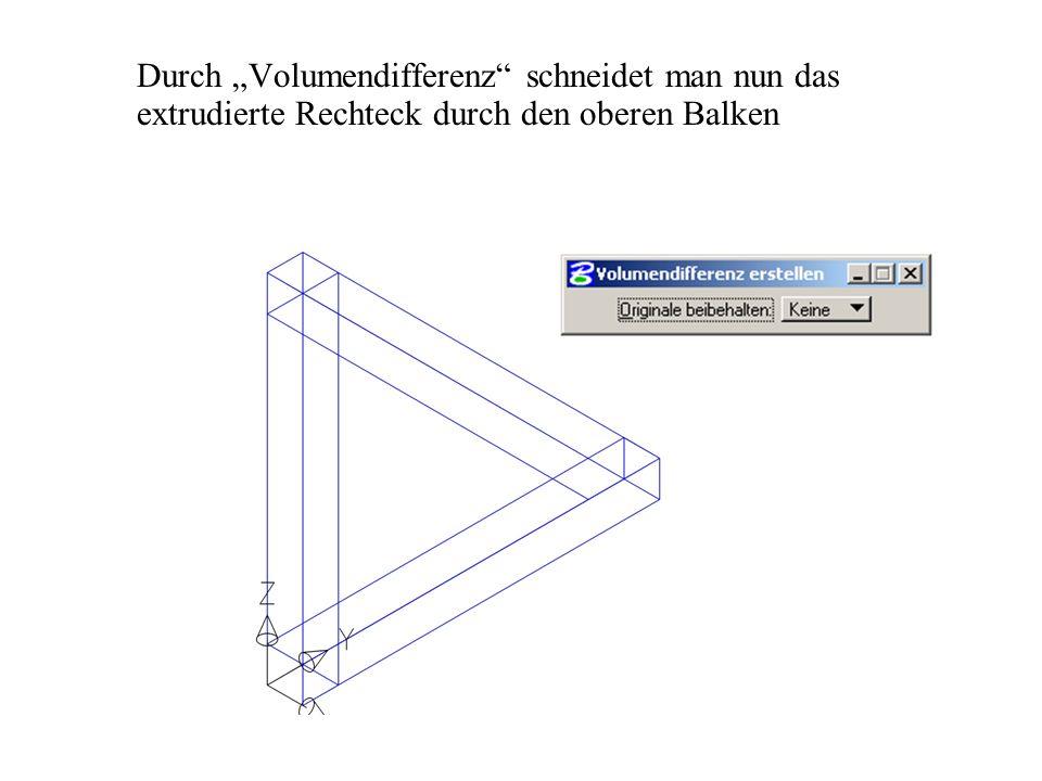 """Durch """"Volumendifferenz schneidet man nun das extrudierte Rechteck durch den oberen Balken"""