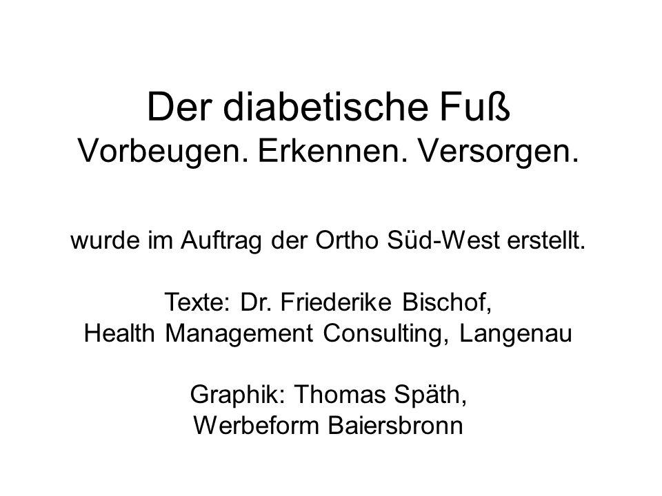 Der diabetische Fuß Vorbeugen. Erkennen. Versorgen.