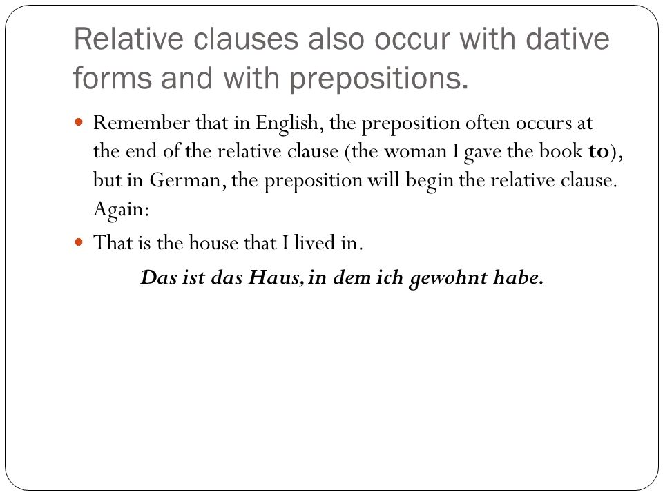 Relative clauses also occur with dative forms and with prepositions.
