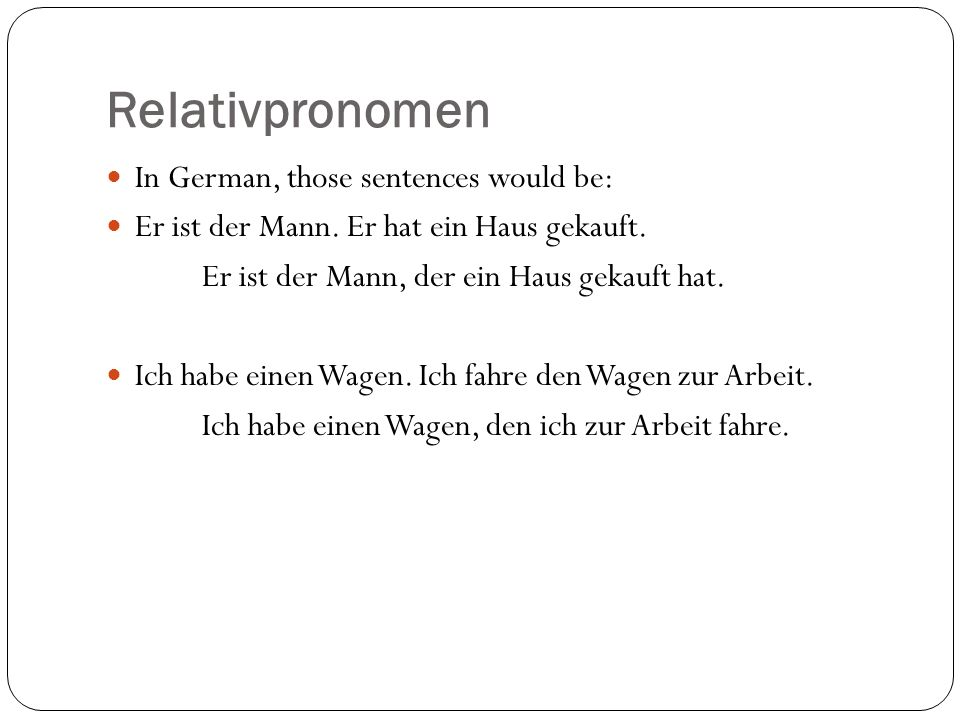 Relativpronomen In German, those sentences would be: