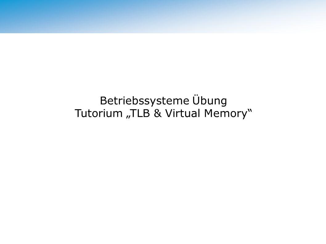 "Betriebssysteme Übung Tutorium ""TLB & Virtual Memory"