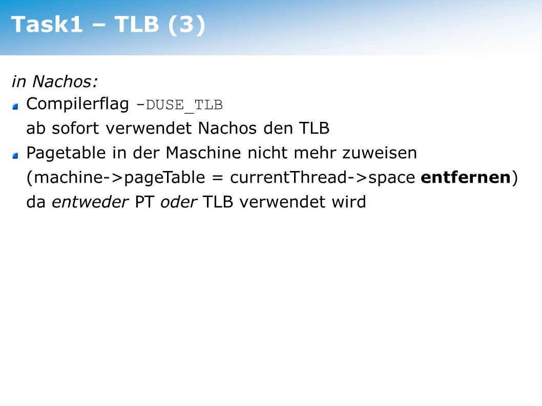 Task1 – TLB (3) in Nachos: Compilerflag -DUSE_TLB ab sofort verwendet Nachos den TLB.