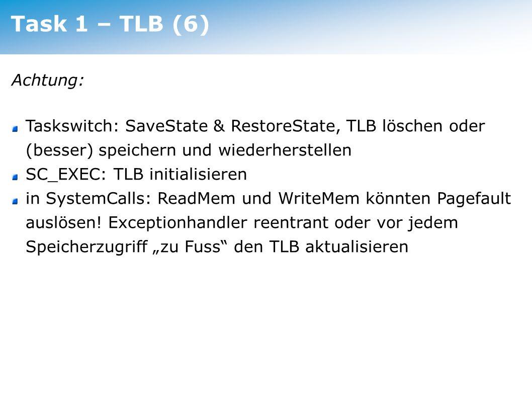 Task 1 – TLB (6) Achtung: Taskswitch: SaveState & RestoreState, TLB löschen oder (besser) speichern und wiederherstellen.