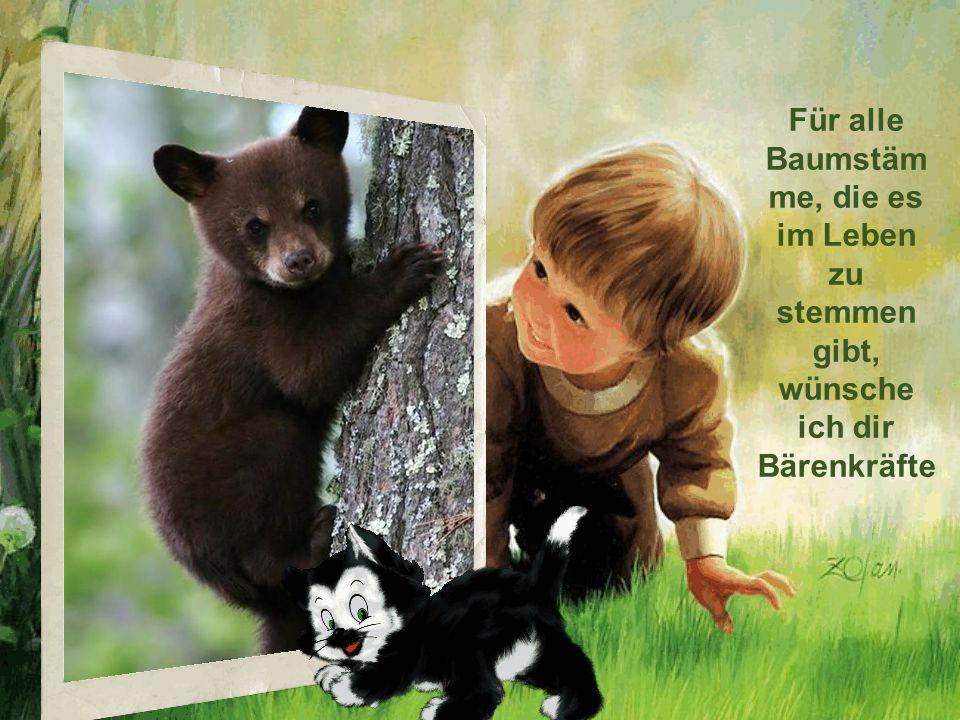 Für alle Baumstämme, die es im Leben zu stemmen gibt, wünsche ich dir Bärenkräfte