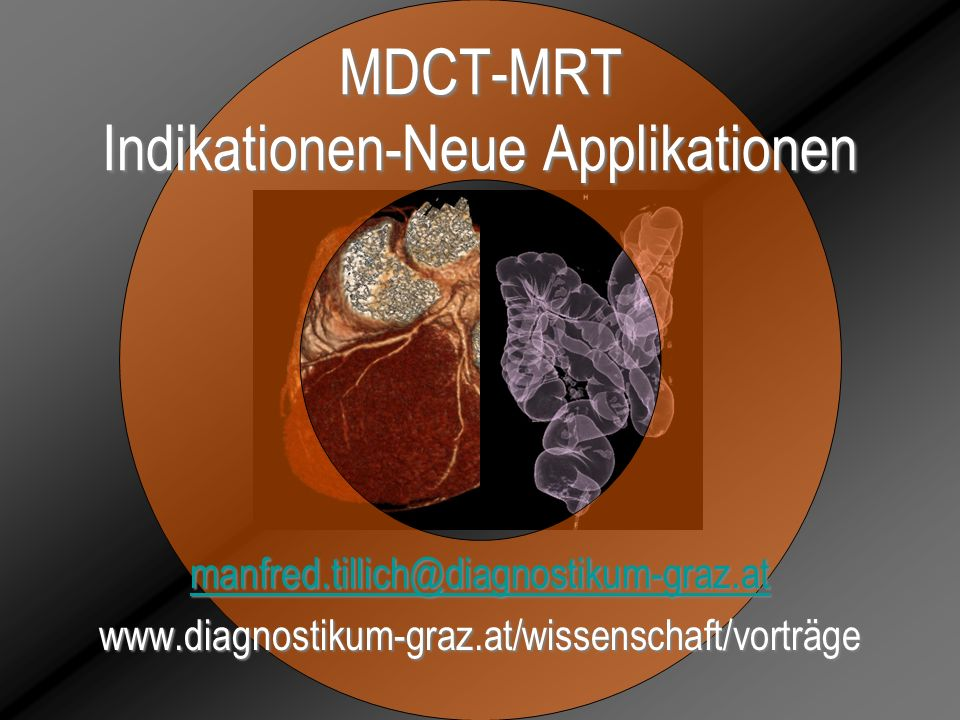 MDCT-MRT Indikationen-Neue Applikationen