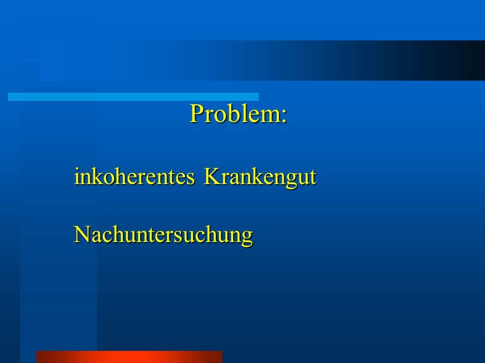 Problem: inkoherentes Krankengut Nachuntersuchung