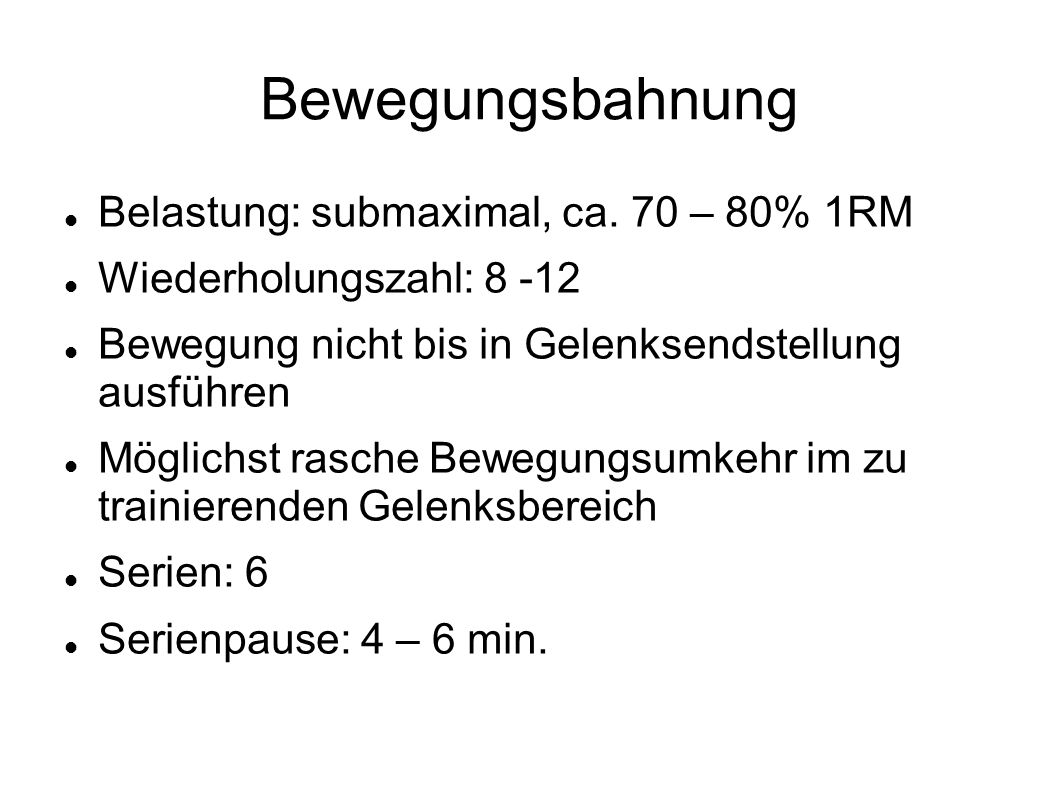 Bewegungsbahnung Belastung: submaximal, ca. 70 – 80% 1RM