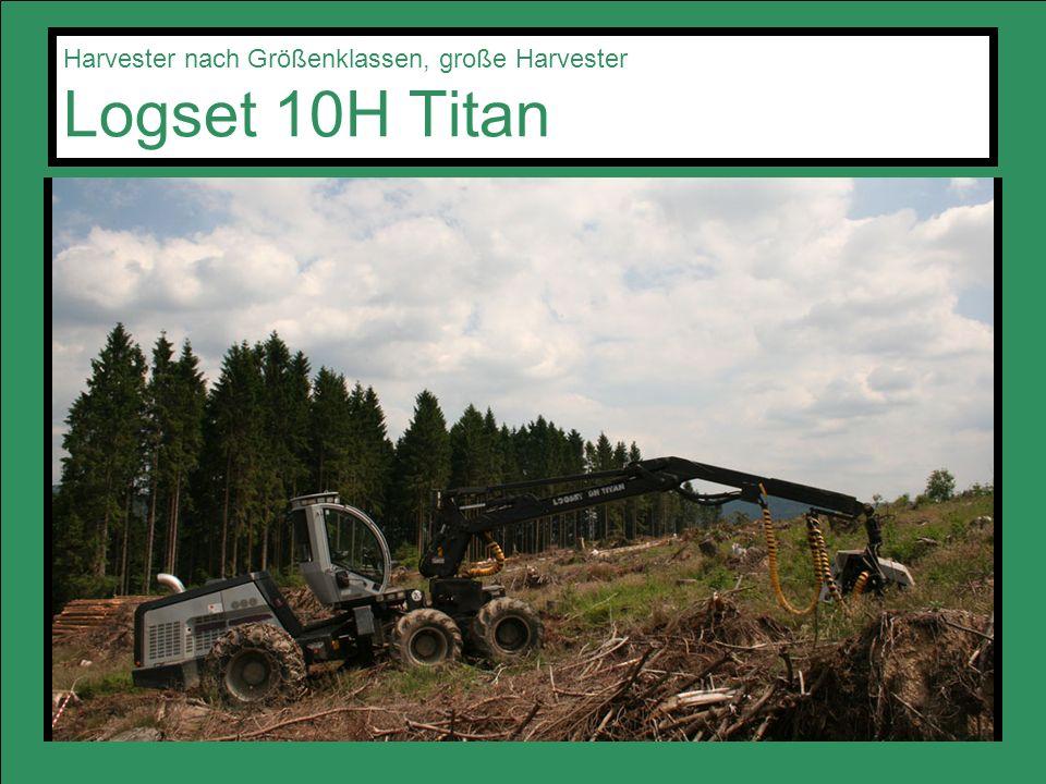 Harvester nach Größenklassen, große Harvester Logset 10H Titan