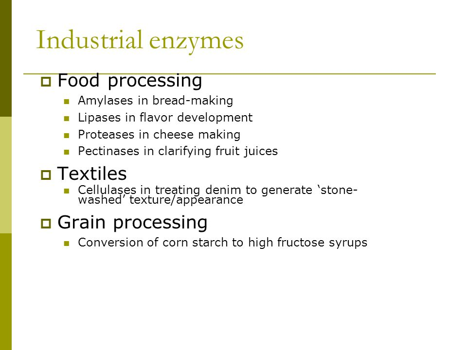 Industrial enzymes Food processing Textiles Grain processing