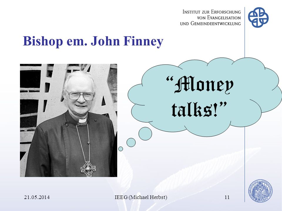 Bishop em. John Finney Money talks! IEEG (Michael Herbst)