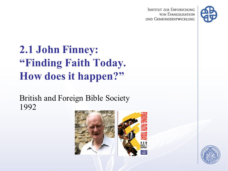 2.1 John Finney: Finding Faith Today. How does it happen