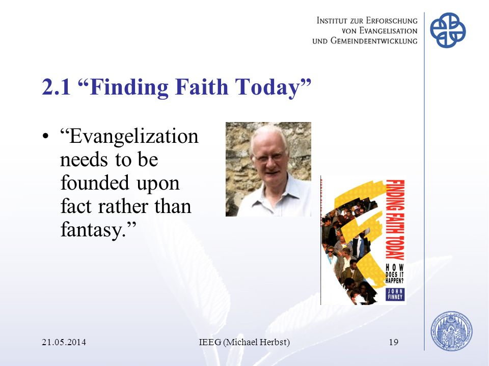 2.1 Finding Faith Today Evangelization needs to be founded upon fact rather than fantasy
