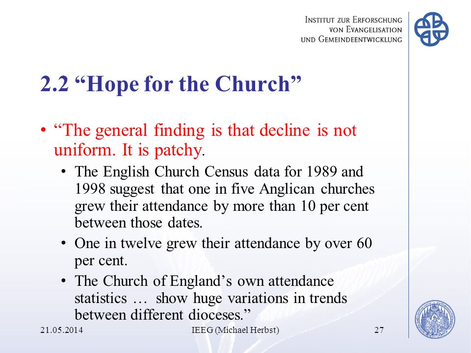 2.2 Hope for the Church The general finding is that decline is not uniform. It is patchy.