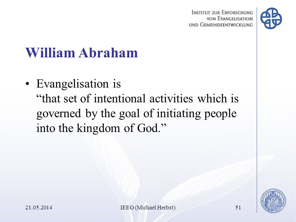 William Abraham Evangelisation is that set of intentional activities which is governed by the goal of initiating people into the kingdom of God.