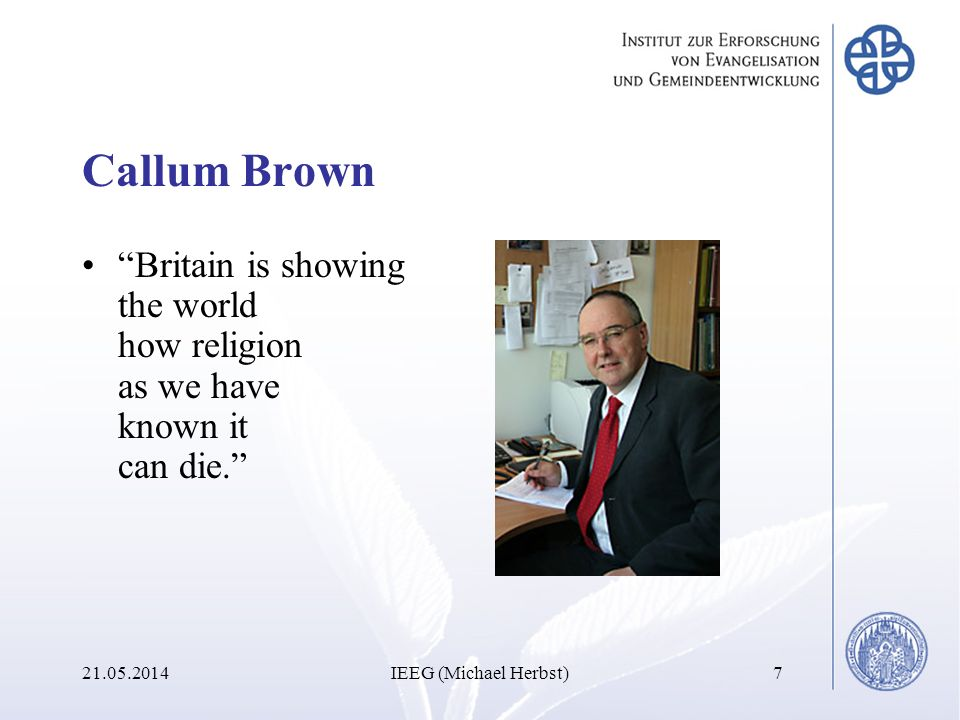 Callum Brown Britain is showing the world how religion as we have known it can die. 31.03.2017.