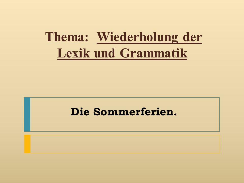 Thema: Wiederholung der Lexik und Grammatik