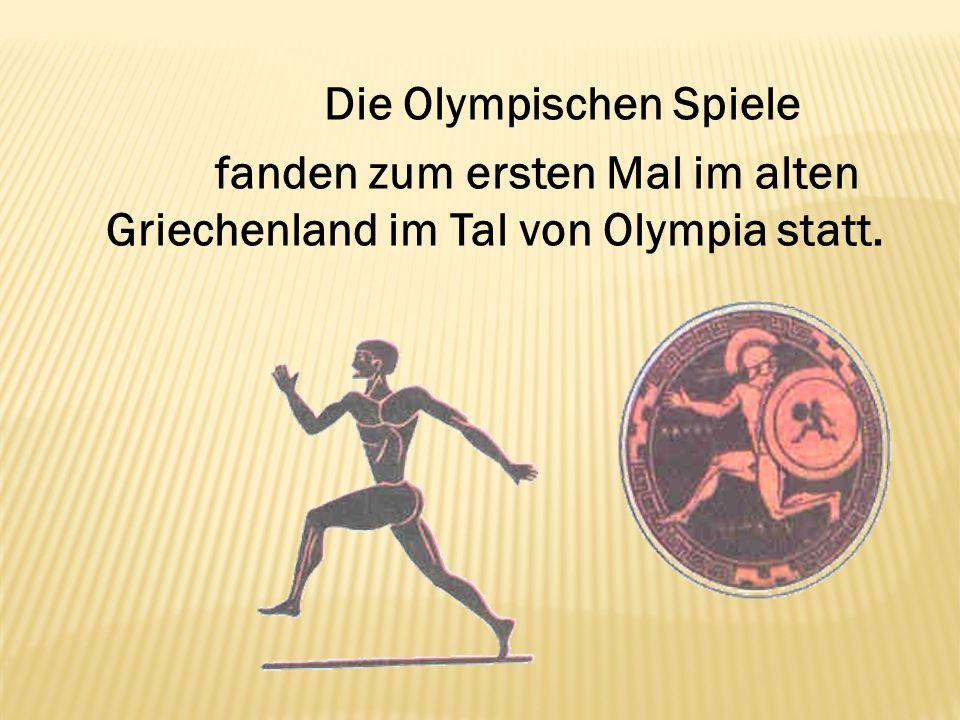 fanden zum ersten Mal im alten Griechenland im Tal von Olympia statt.