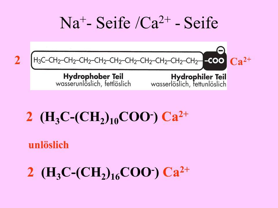 Na+- Seife /Ca2+ - Seife 2 (H3C-(CH2)10COO-) Ca2+