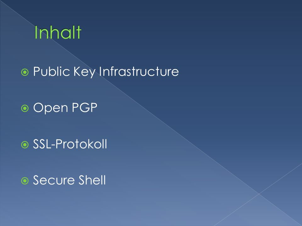 Inhalt Public Key Infrastructure Open PGP SSL-Protokoll Secure Shell