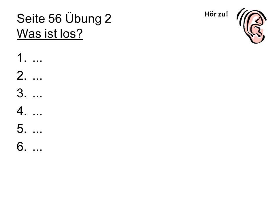Seite 56 Übung 2 Was ist los Hör zu! ...