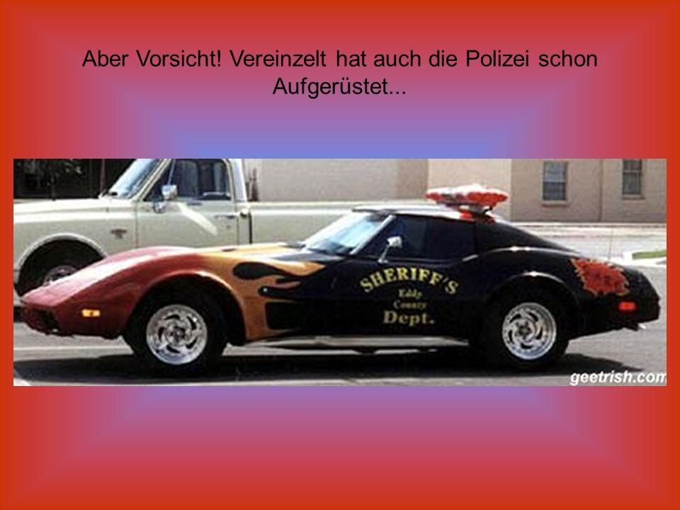 Aber Vorsicht! Vereinzelt hat auch die Polizei schon Aufgerüstet...