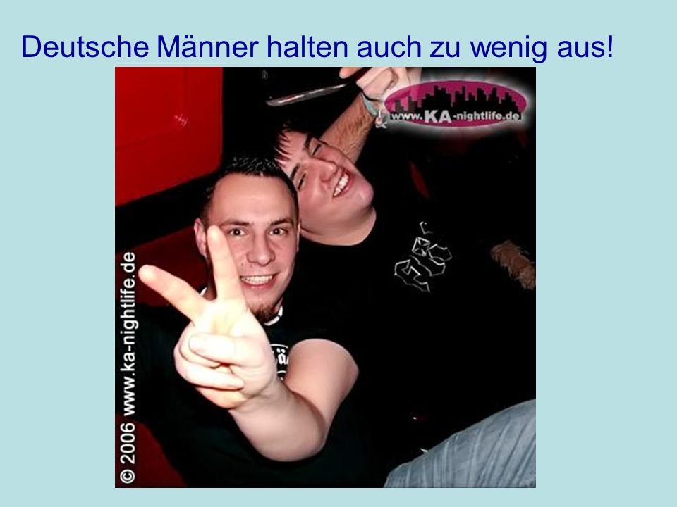 Deutsche Männer halten auch zu wenig aus!