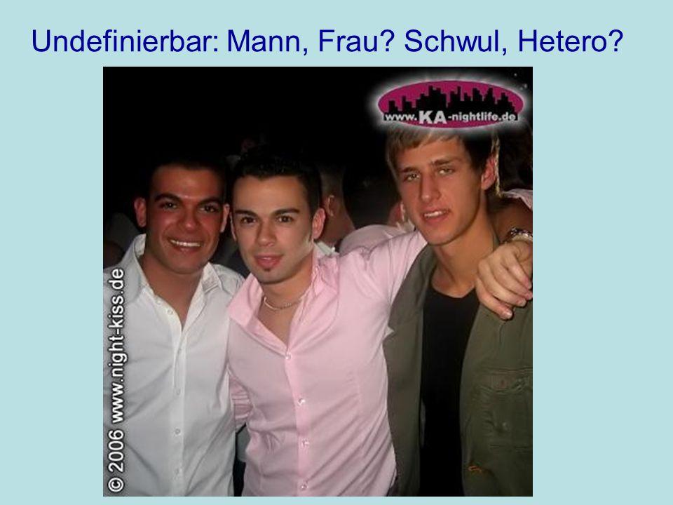 Undefinierbar: Mann, Frau Schwul, Hetero