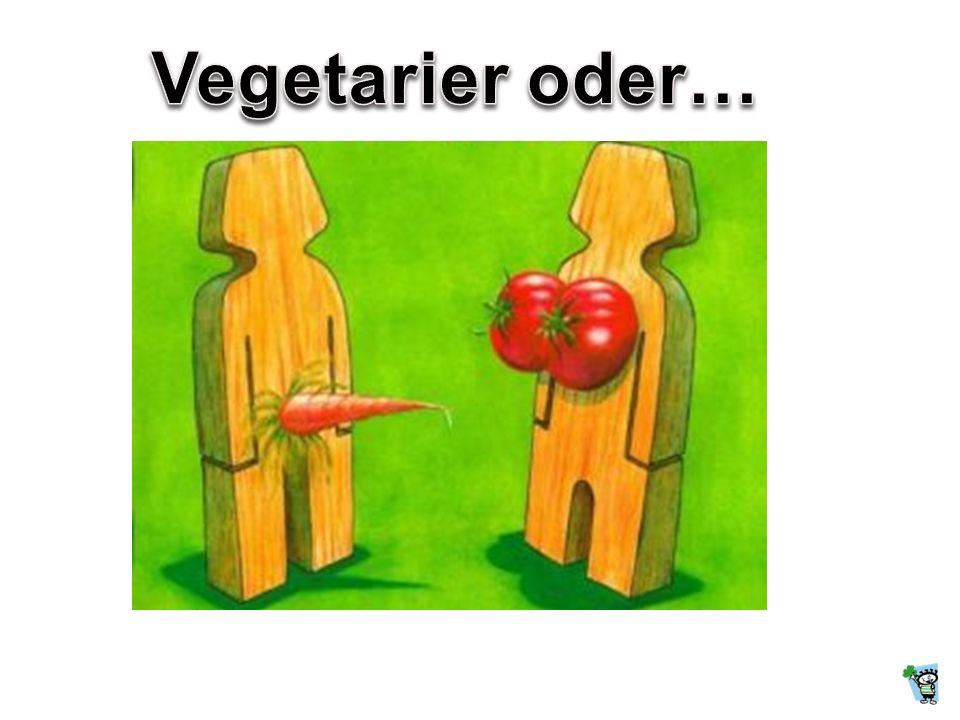 Vegetarier oder…