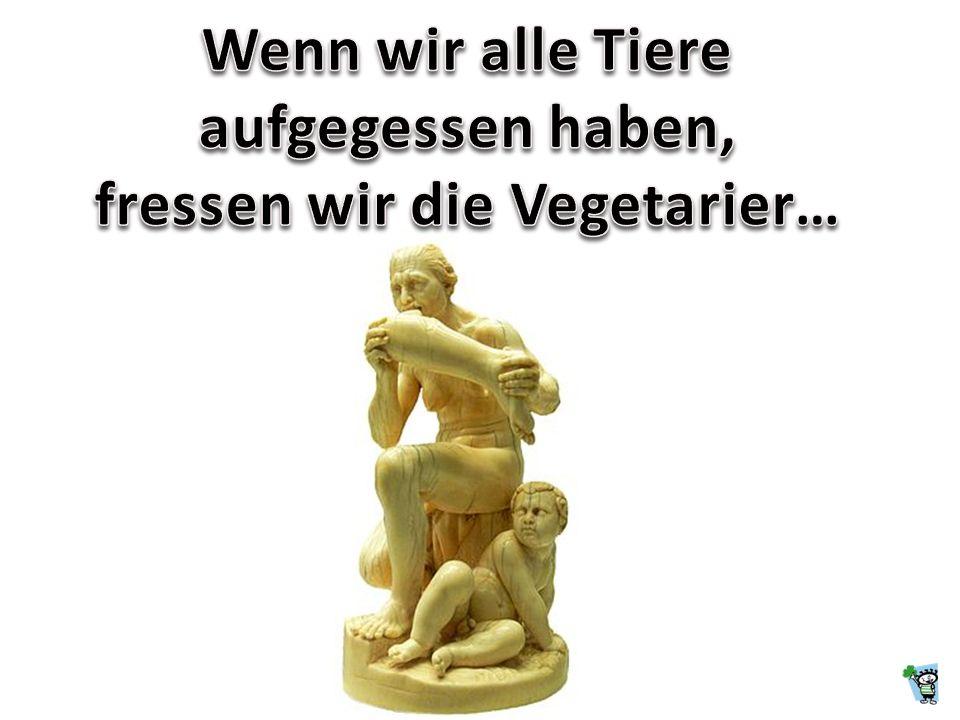 fressen wir die Vegetarier…
