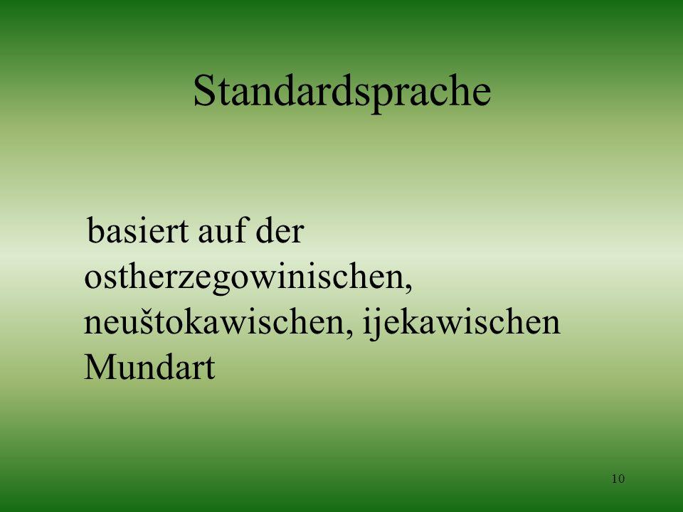 Standardsprache basiert auf der ostherzegowinischen, neuštokawischen, ijekawischen Mundart