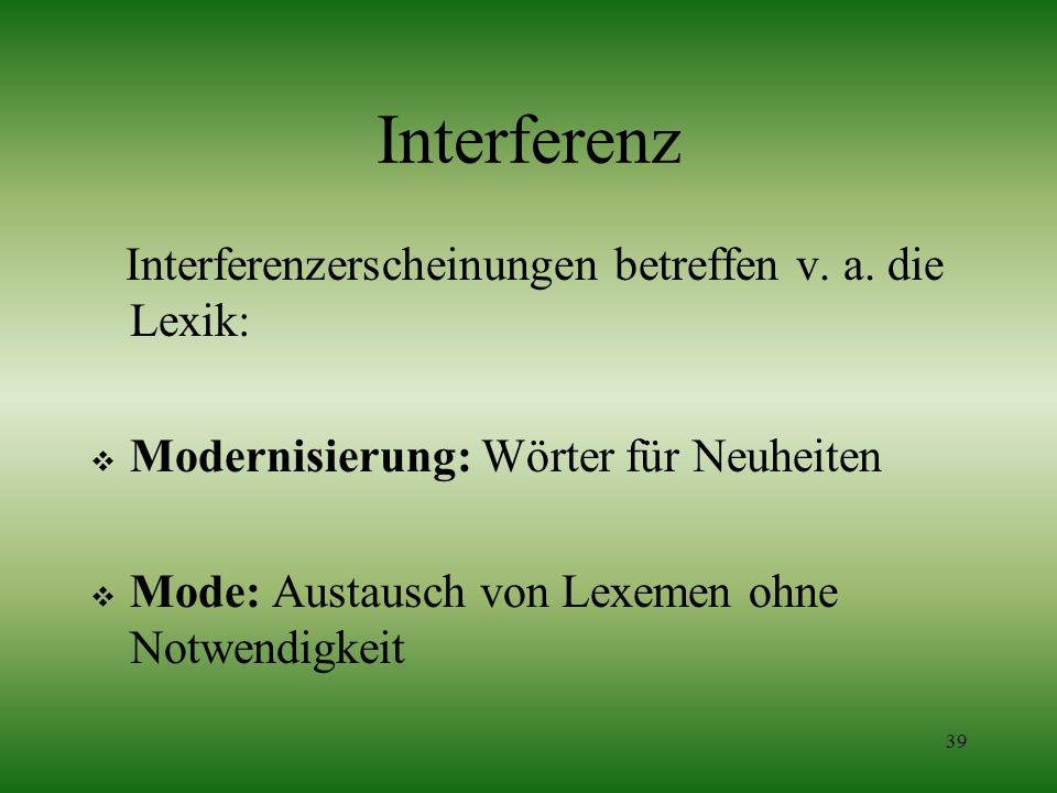 Interferenz Interferenzerscheinungen betreffen v. a. die Lexik: