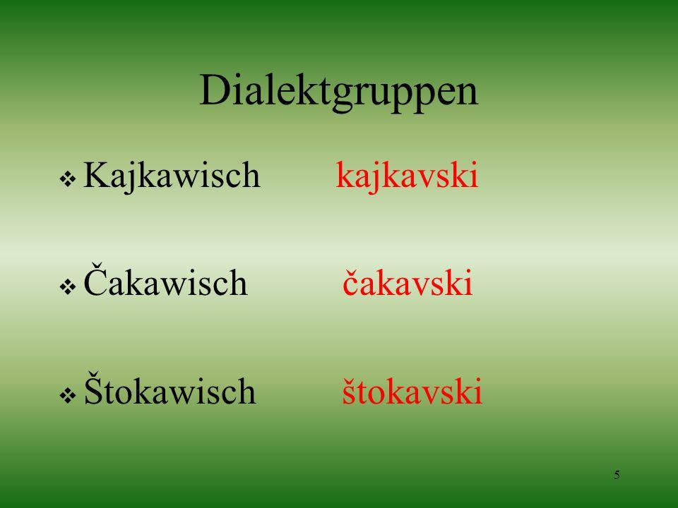 Dialektgruppen Kajkawisch kajkavski Čakawisch čakavski