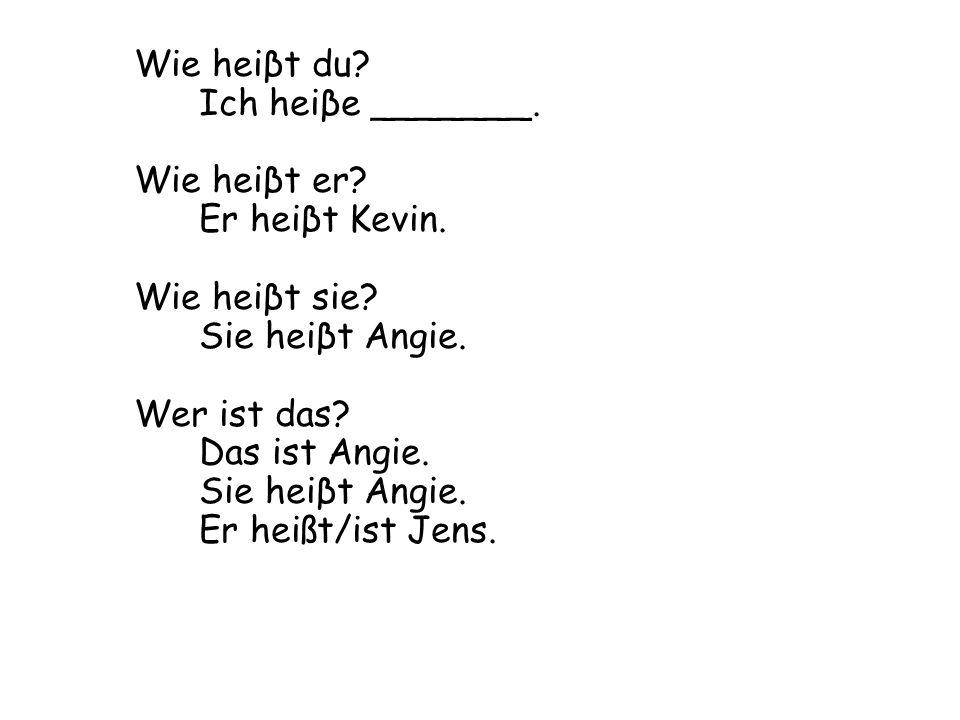 Wie heiβt du. Ich heiβe _______. Wie heiβt er. Er heiβt Kevin