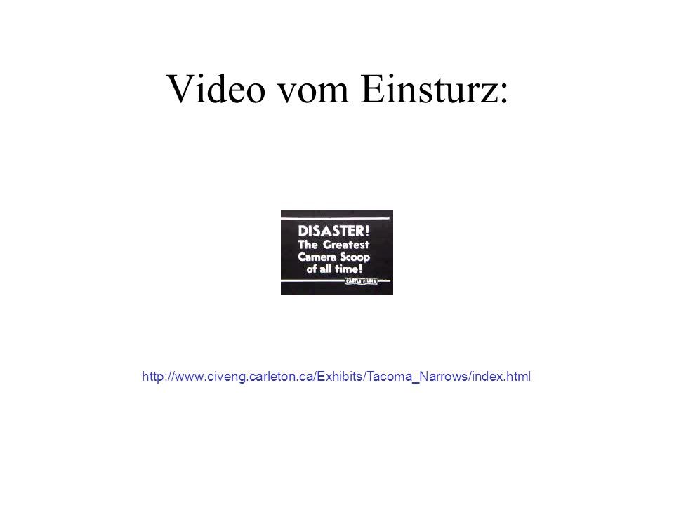 Video vom Einsturz: http://www.civeng.carleton.ca/Exhibits/Tacoma_Narrows/index.html