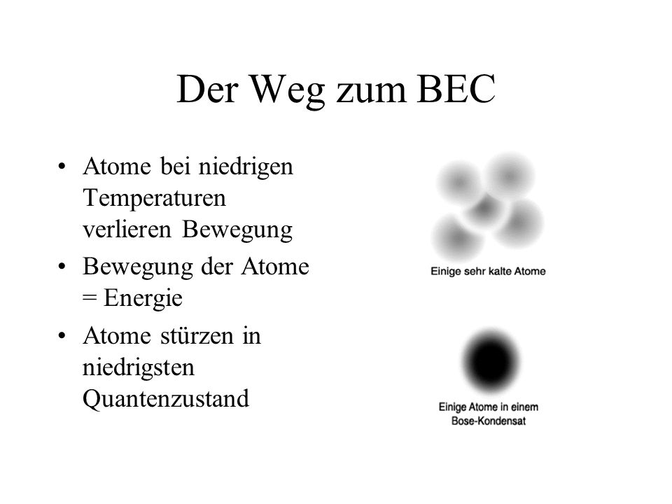 Der Weg zum BEC Atome bei niedrigen Temperaturen verlieren Bewegung