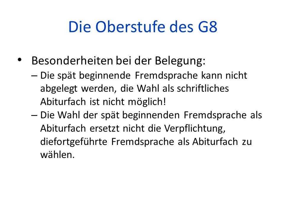 Die Oberstufe des G8 Besonderheiten bei der Belegung: