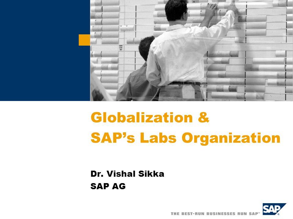 Globalization & SAP's Labs Organization Dr. Vishal Sikka SAP AG