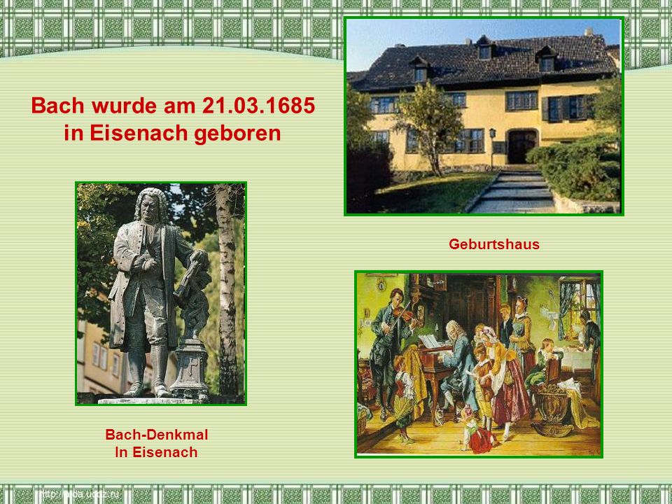 Bach wurde am 21.03.1685 in Eisenach geboren