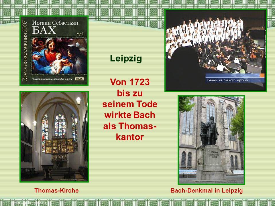 Von 1723 bis zu seinem Tode wirkte Bach als Thomas-kantor