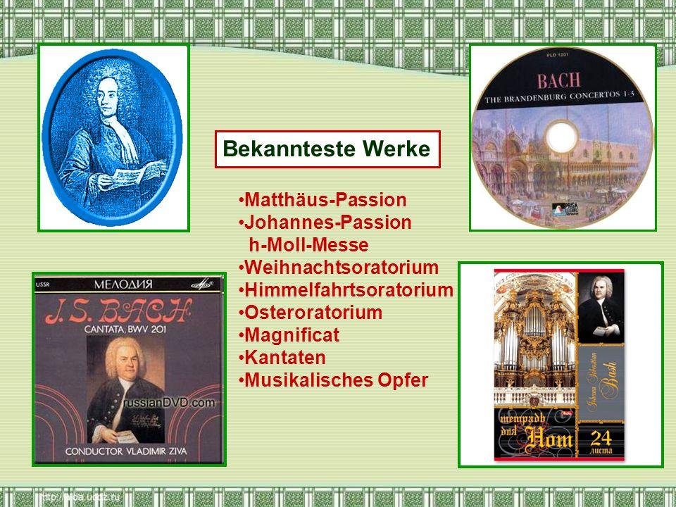 Bekannteste Werke Matthäus-Passion Johannes-Passion h-Moll-Messe