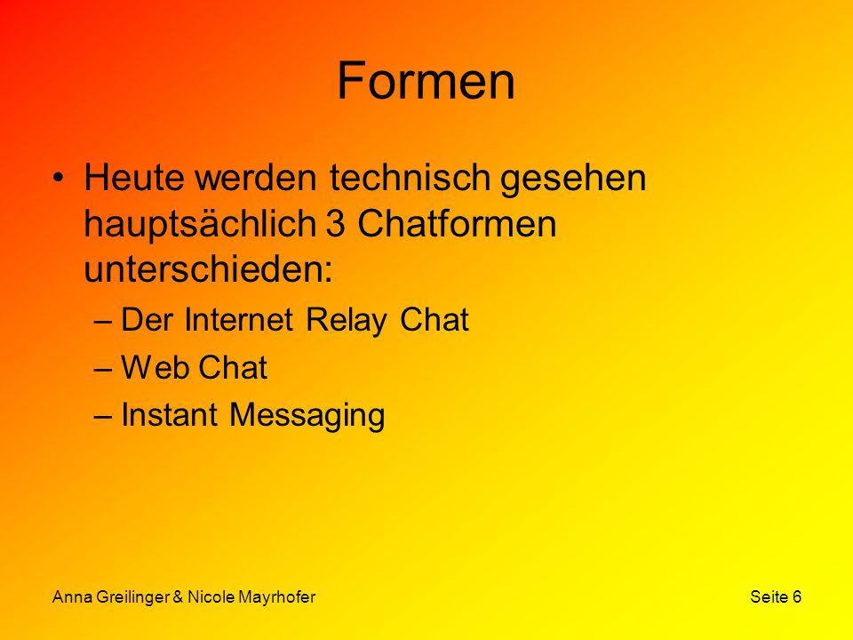 Formen Heute werden technisch gesehen hauptsächlich 3 Chatformen unterschieden: Der Internet Relay Chat.