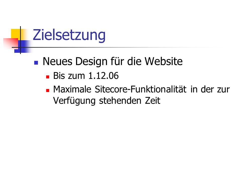 Zielsetzung Neues Design für die Website Bis zum 1.12.06