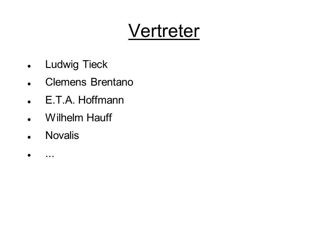 Vertreter Ludwig Tieck Clemens Brentano E.T.A. Hoffmann Wilhelm Hauff