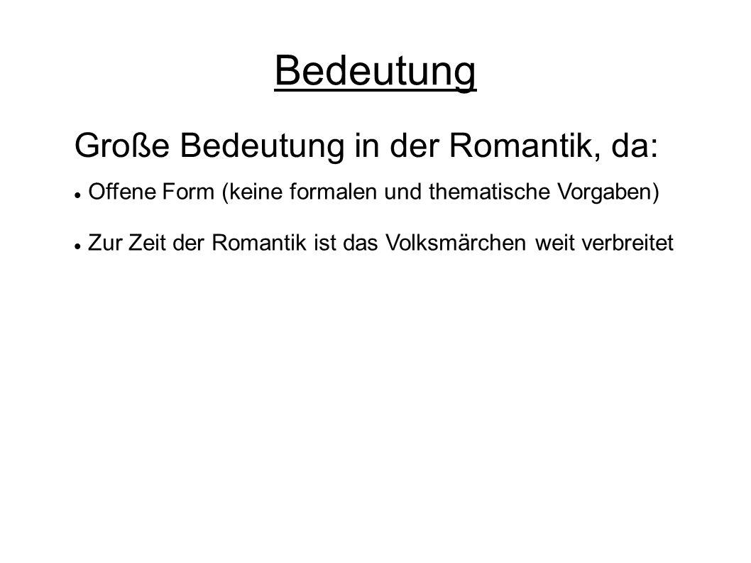 Bedeutung Große Bedeutung in der Romantik, da: