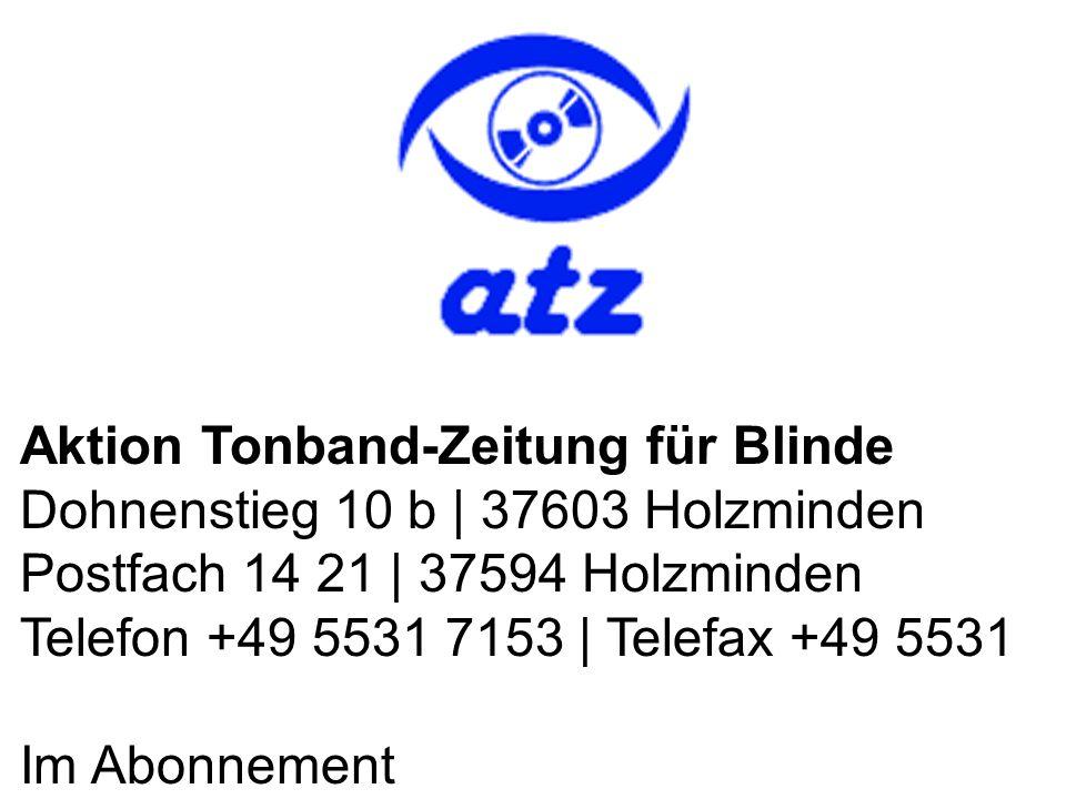 Aktion Tonband-Zeitung für Blinde Dohnenstieg 10 b | 37603 Holzminden Postfach 14 21 | 37594 Holzminden Telefon +49 5531 7153 | Telefax +49 5531